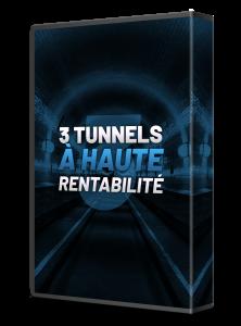 3 tunnels à haute rentabilité